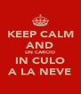 KEEP CALM AND UN CARCIO IN CULO A LA NEVE - Personalised Poster A4 size