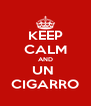 KEEP CALM AND UN  CIGARRO - Personalised Poster A4 size