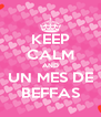 KEEP CALM AND UN MES DE BEFFAS - Personalised Poster A4 size