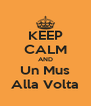 KEEP CALM AND Un Mus Alla Volta - Personalised Poster A4 size