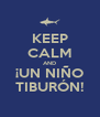 KEEP CALM AND ¡UN NIÑO TIBURÓN! - Personalised Poster A4 size