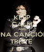 KEEP CALM AND UNA CANCIÓN TRISTE  - Personalised Poster A4 size