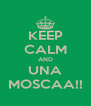 KEEP CALM AND UNA MOSCAA!! - Personalised Poster A4 size