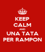 KEEP CALM AND UNA TATA PER RAMPON - Personalised Poster A4 size
