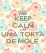 KEEP CALM AND UNA TORTA DE MOLE  - Personalised Poster A4 size
