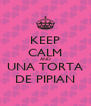 KEEP CALM AND UNA TORTA DE PIPIAN - Personalised Poster A4 size