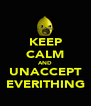 KEEP CALM AND UNACCEPT EVERITHING - Personalised Poster A4 size