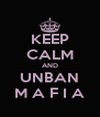 KEEP CALM AND UNBAN M A F I A - Personalised Poster A4 size