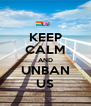 KEEP CALM AND UNBAN US - Personalised Poster A4 size