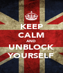 KEEP CALM AND UNBLOCK YOURSELF - Personalised Poster A4 size