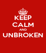 KEEP CALM AND UNBROKEN  - Personalised Poster A4 size