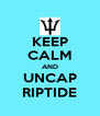 KEEP CALM AND UNCAP RIPTIDE - Personalised Poster A4 size