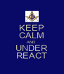 KEEP CALM AND UNDER REACT - Personalised Poster A4 size