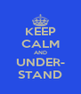 KEEP CALM AND UNDER- STAND - Personalised Poster A4 size