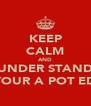 KEEP CALM AND UNDER STAND YOUR A POT ED - Personalised Poster A4 size