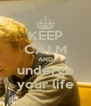 KEEP CALM AND undergo your life - Personalised Poster A4 size