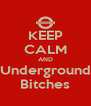 KEEP CALM AND Underground Bitches - Personalised Poster A4 size