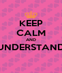 KEEP CALM AND UNDERSTAND  - Personalised Poster A4 size
