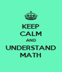 KEEP CALM AND UNDERSTAND MATH - Personalised Poster A4 size