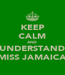 KEEP CALM AND UNDERSTAND MISS JAMAICA - Personalised Poster A4 size