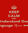 KEEP CALM AND Understand Our  Language !(---- ===) - Personalised Poster A4 size