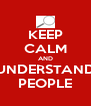 KEEP CALM AND UNDERSTAND PEOPLE - Personalised Poster A4 size