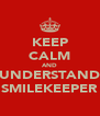 KEEP CALM AND UNDERSTAND SMILEKEEPER - Personalised Poster A4 size
