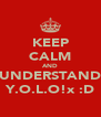 KEEP CALM AND UNDERSTAND Y.O.L.O!x :D - Personalised Poster A4 size