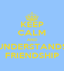 KEEP CALM AND UNDERSTANDS FRIENDSHIP - Personalised Poster A4 size
