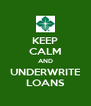 KEEP CALM AND UNDERWRITE LOANS - Personalised Poster A4 size