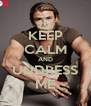 KEEP CALM AND UNDRESS ME - Personalised Poster A4 size