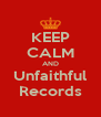 KEEP CALM AND Unfaithful Records - Personalised Poster A4 size