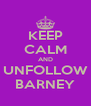 KEEP CALM AND UNFOLLOW BARNEY - Personalised Poster A4 size