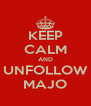 KEEP CALM AND UNFOLLOW MAJO - Personalised Poster A4 size
