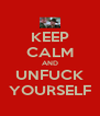 KEEP CALM AND UNFUCK YOURSELF - Personalised Poster A4 size