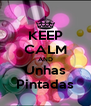 KEEP CALM AND Unhas Pintadas - Personalised Poster A4 size