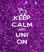 KEEP CALM AND UNI ON - Personalised Poster A4 size