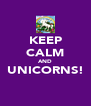 KEEP CALM AND UNICORNS!  - Personalised Poster A4 size