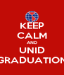 KEEP CALM AND UNID GRADUATION - Personalised Poster A4 size
