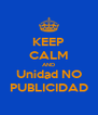 KEEP CALM AND Unidad NO PUBLICIDAD - Personalised Poster A4 size
