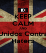 KEEP CALM AND Unidos Contra Haters - Personalised Poster A4 size