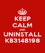 KEEP CALM AND UNINSTALL KB3148198 - Personalised Poster A4 size