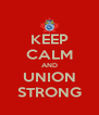 KEEP CALM AND UNION STRONG - Personalised Poster A4 size