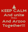 KEEP CALM And unite Misba And Arzoo Together!!! - Personalised Poster A4 size