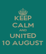 KEEP CALM AND UNITED 10 AUGUST - Personalised Poster A4 size