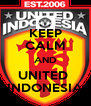 KEEP CALM AND UNITED  INDONESIA - Personalised Poster A4 size
