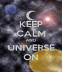 KEEP CALM AND UNIVERSE ON - Personalised Poster A4 size