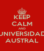 KEEP CALM AND UNIVERSIDAD AUSTRAL - Personalised Poster A4 size