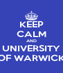 KEEP CALM AND UNIVERSITY OF WARWICK - Personalised Poster A4 size