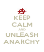 KEEP CALM AND UNLEASH ANARCHY - Personalised Poster A4 size